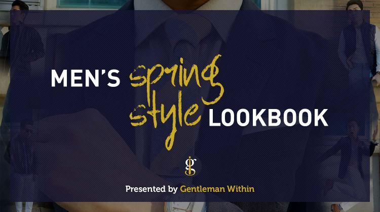 Men's Spring Style Lookbook | GENTLEMAN WITHIN