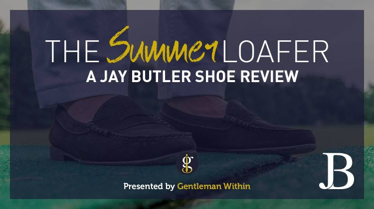 The Summer Loafer: A Jay Butler Shoe Review