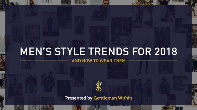 5 Men's Style Trends For 2018 Worth Experimenting With