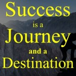 Success is a Journey and a Destination