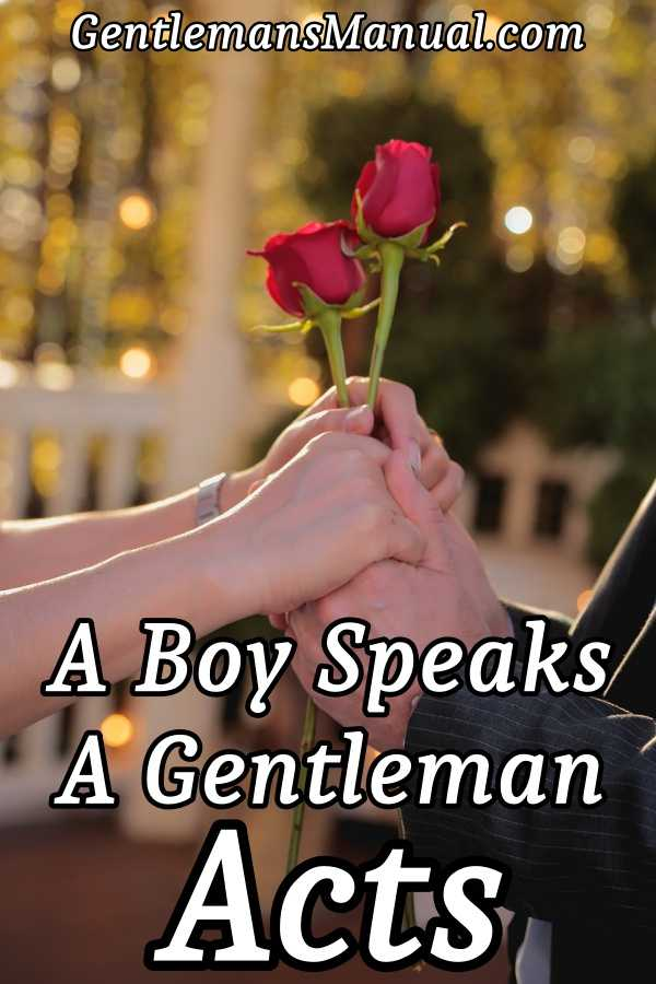 A boy speaks. A gentleman acts.