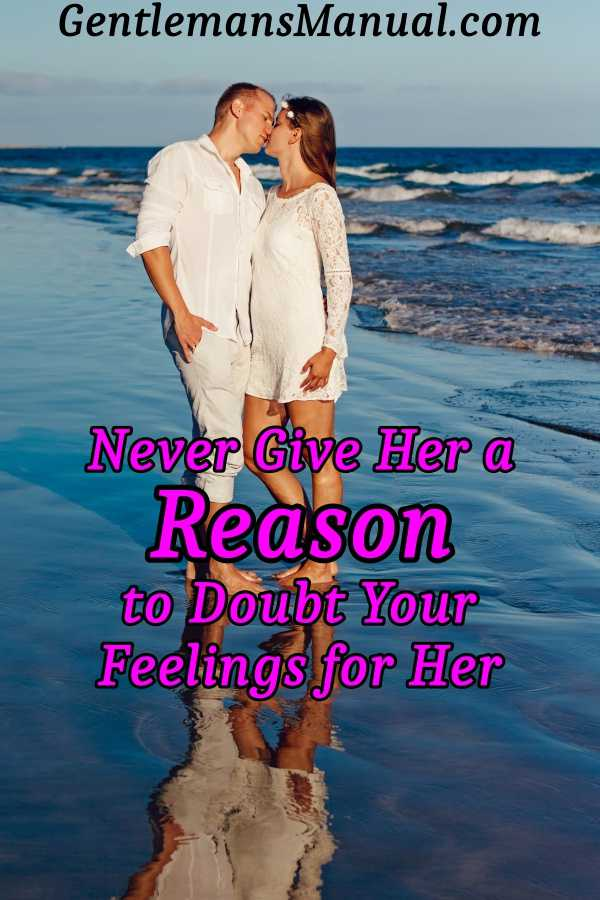 Never Give Her a Reason to Doubt Your Feelings for Her.