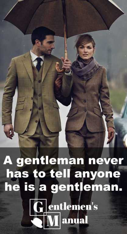 """A gentleman never has to tell anyone he is a gentleman."""
