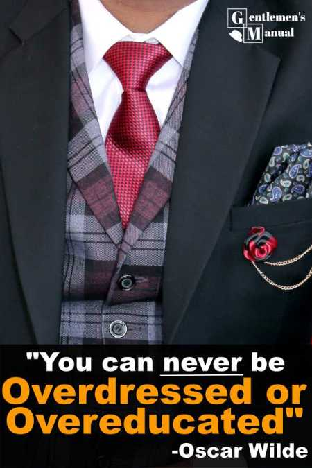 """You can never be overdressed or overeducated"" -Oscar Wilde"