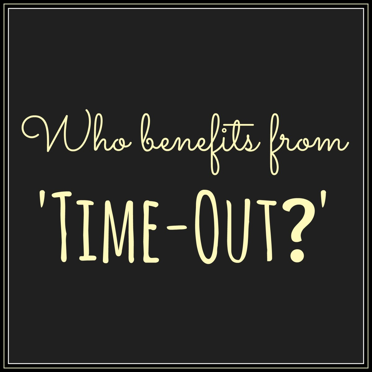 Who benefits from 'time-out?'