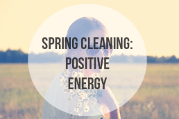 Spring Cleaning: Positive energy