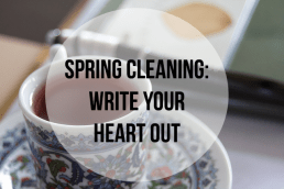 Spring Cleaning: Write your heart out