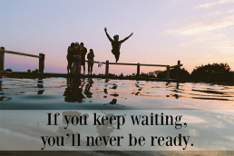 You're Never Ready, But You Need to Take the Leap Anyway