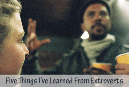 Five Things I've Learned From Extroverts