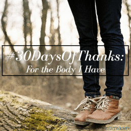 #30DaysOfThanks: For the Body I Have