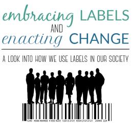 Embracing Labels and Enacting Change