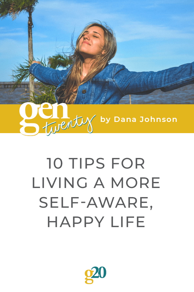 10 Tips for Living a More Self-Aware, Happy Life