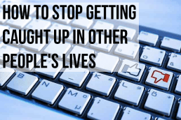 How to Stop Getting Caught Up in Other People's Lives