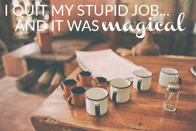 I finally had the courage to quit the job that left me in tears... and it was magical.