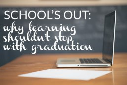 Why Learning Shouldn't End with Graduation