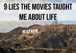 9 Lies The Movies Taught Me About Life
