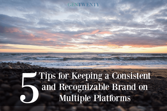 5 Tips for Keeping a Consistent and Recognizable Brand on Multiple Platforms