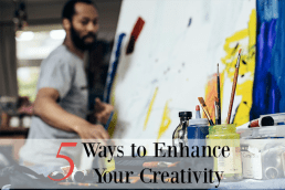 5 Ways to Enhance Your Creativity