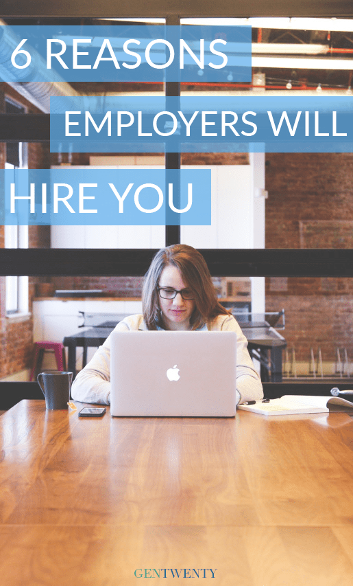 6 Reasons Will Hire You PLUS Why these things matter to them AND what it means for you