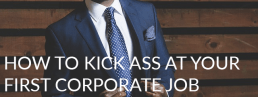 How to Kick-Ass at Your First Corporate Job