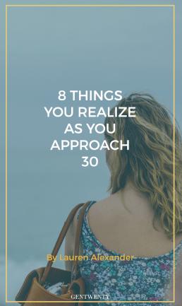 8 Things You Realize as You Start Approaching 30
