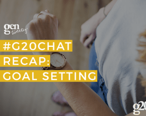 The recap from #G20Chat on October 7th - click through for goal setting tips and tricks from our readers!