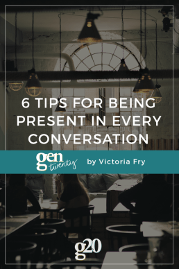 6 Tips For Being Present in Every Conversation