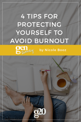 4 Tips for Protecting Yourself To Avoid Burnout