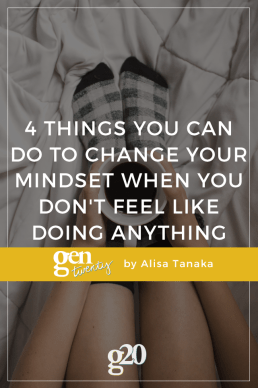 4 Things You Can Do To Change Your Mindset When You Don't Feel Like Doing Anything