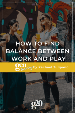 How To Find Balance Between Work and Play