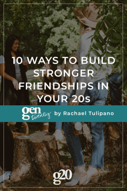 10 Ways To Build Stronger Friendships in Your 20s