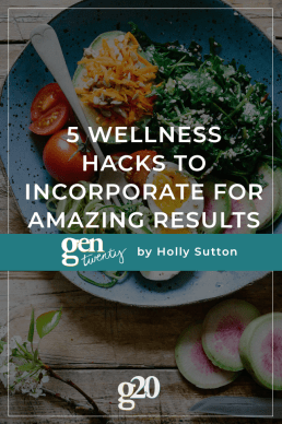 5 Wellness Hacks To Incorporate For Amazing Results
