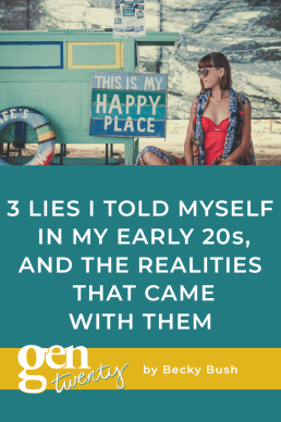 3 Lies I Told Myself In My Early 20s, And the Realities That Came With Them