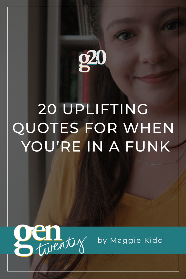 20 Uplifting Quotes For When You Re In A Funk Gentwenty