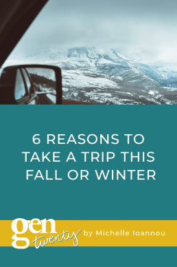 6 Reasons To Take A Trip This Fall or Winter