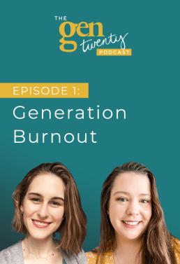 The GenTwenty Podcast Episode 1: Generation Burnout