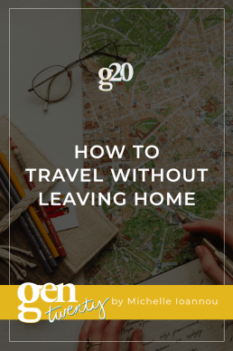 How To Travel Without Leaving Home