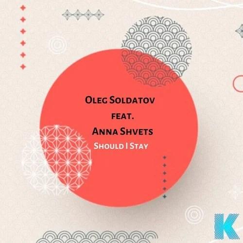Should I Stay feat. Anna Shvets (Original Mix) by Oleg Soldatov on Beatport