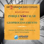 Gestão de Políticas Públicas e as (geo)Tecnologias: porque NÃO falar de Geoprocessamento