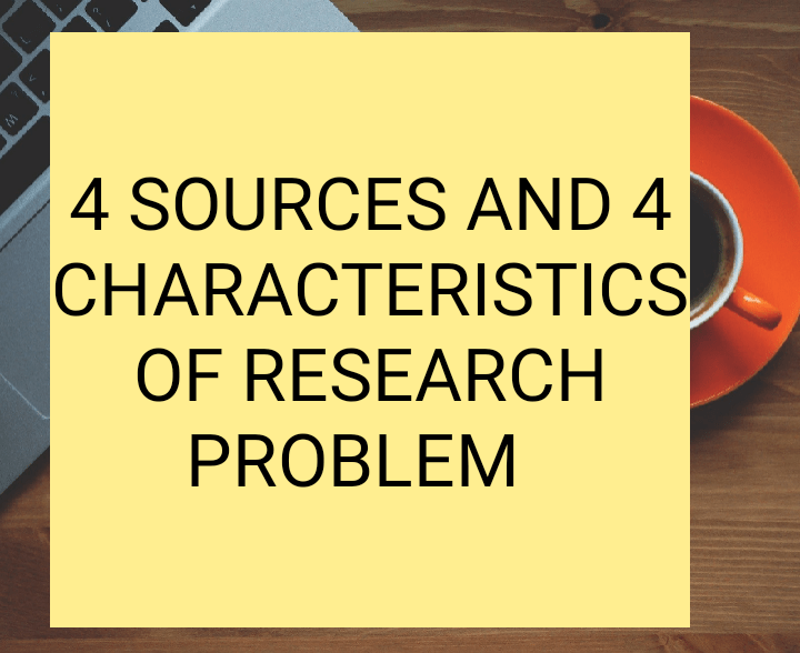 Sources and characteristics of research problem