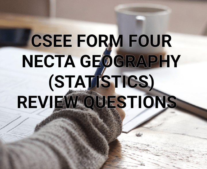 Scene form four necta geography statistics review questions