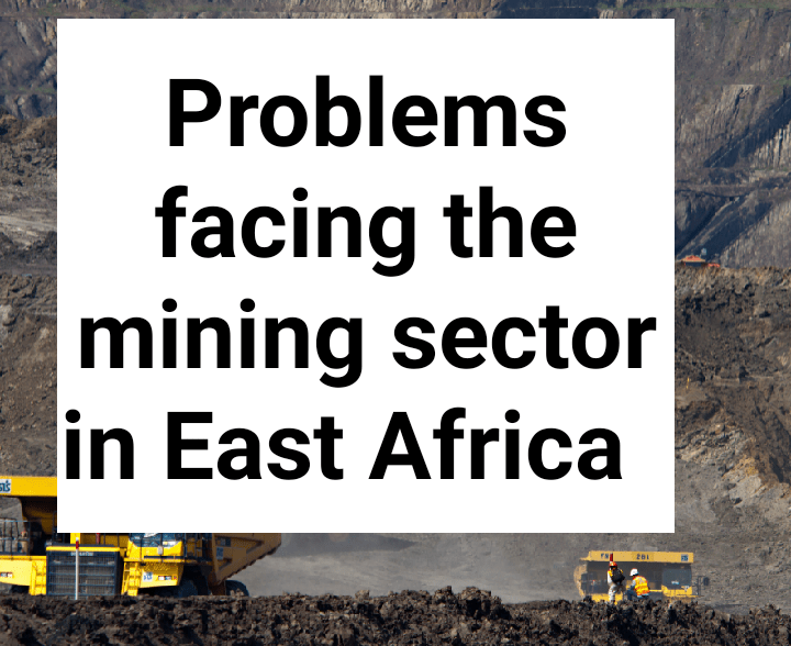 Problems facing the mining sector in East Africa