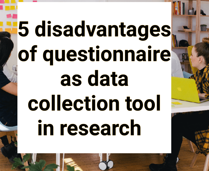 Disadvantages of questionnaire as data collection tool in research