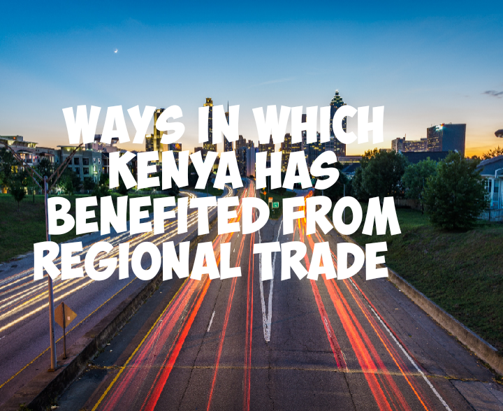Ways in which Kenya have benefited from regional trade