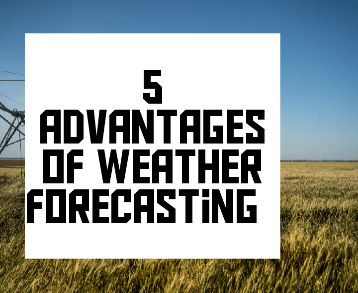 Advantages of weather forecasting