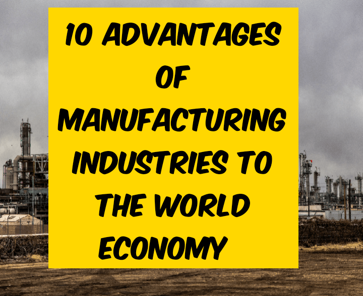 Advantages of manufacturing industries to the world economy