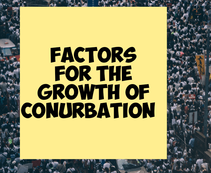 Factors for growth of conurbation