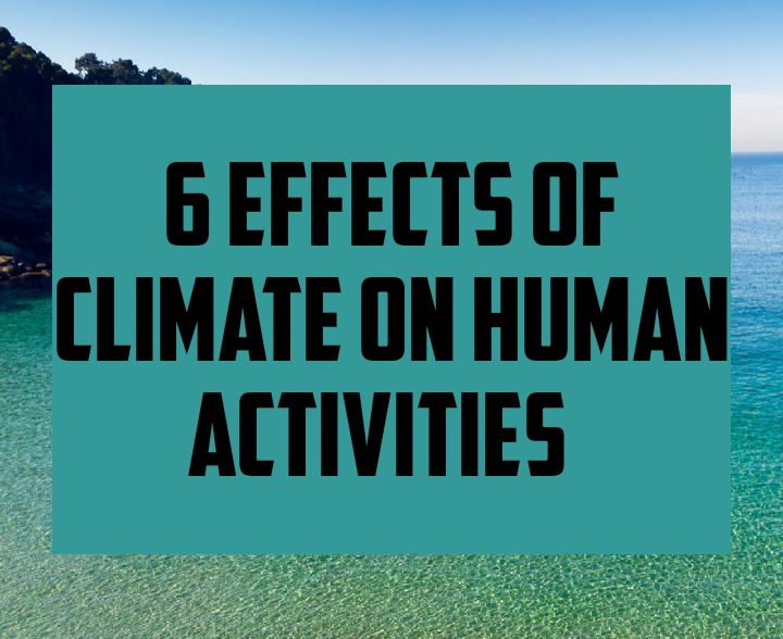 6 effects of climate on human activities