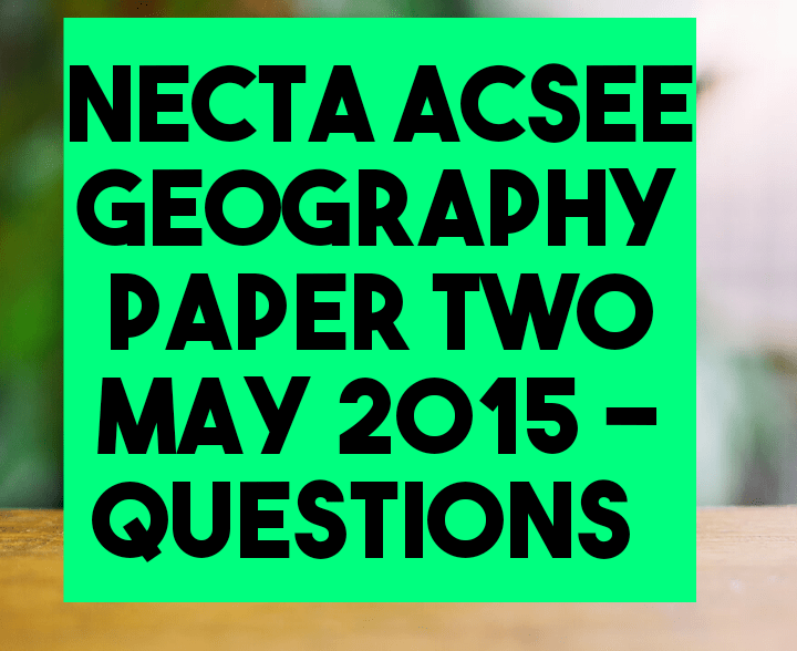 Necta acsee geography paper two may 2015 questions