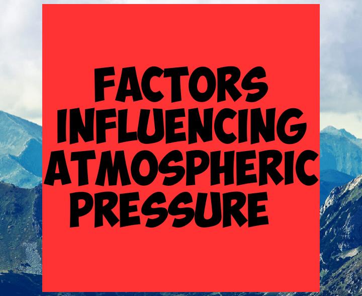 Factors influencing atmospheric pressure